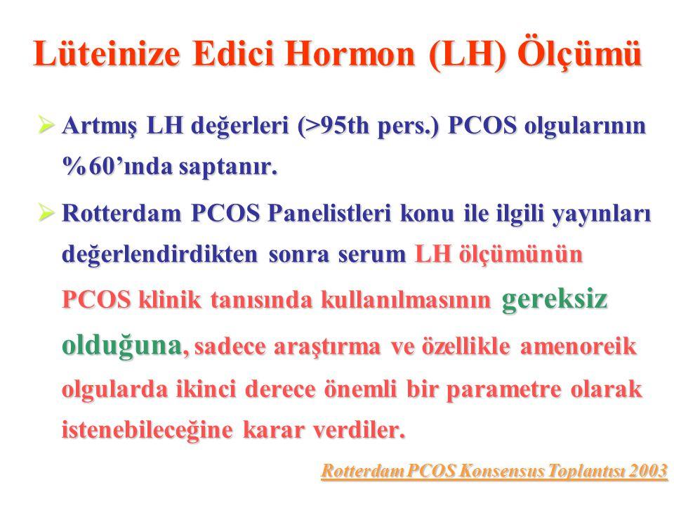 Lüteinize Edici Hormon (LH) Ölçümü  Artmış LH değerleri (>95th pers.) PCOS olgularının %60'ında saptanır.  Rotterdam PCOS Panelistleri konu ile ilgi