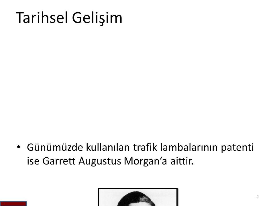 Tarihsel Gelişim • Günümüzde kullanılan trafik lambalarının patenti ise Garrett Augustus Morgan'a aittir. 4