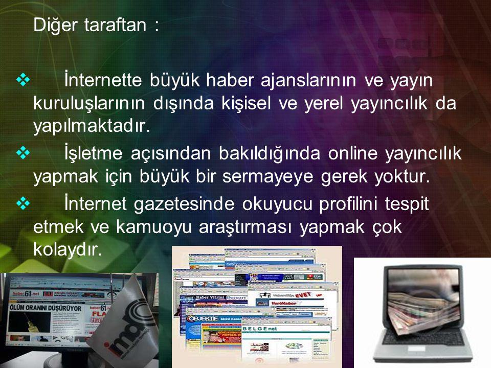 Diğer taraftan :  İnternette büyük haber ajanslarının ve yayın kuruluşlarının dışında kişisel ve yerel yayıncılık da yapılmaktadır.