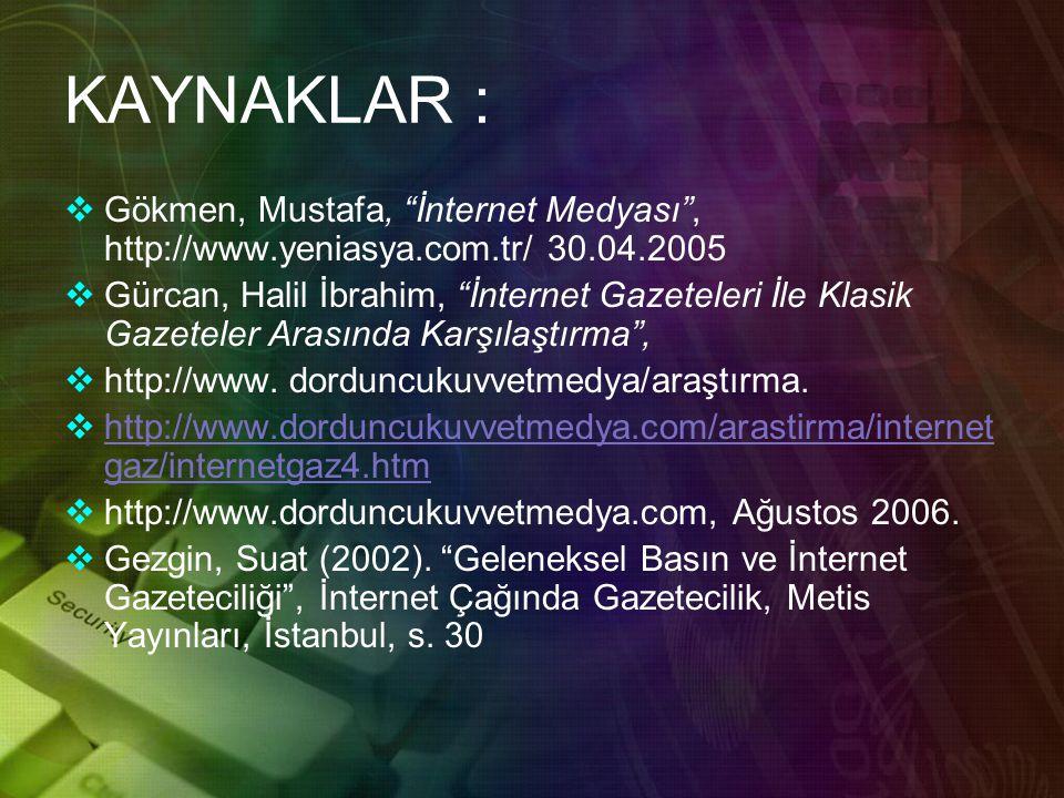 KAYNAKLAR :  Gökmen, Mustafa, İnternet Medyası , http://www.yeniasya.com.tr/ 30.04.2005  Gürcan, Halil İbrahim, İnternet Gazeteleri İle Klasik Gazeteler Arasında Karşılaştırma ,  http://www.