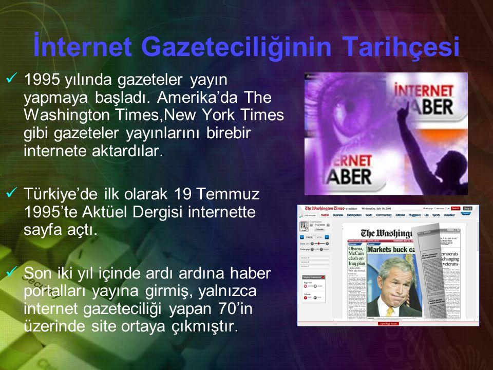 Türkiye'de İnternet Haberciliği Türkiye'de internet haberciliği iki dönem olarak ele alınabilir : 1.1995-2000 yılları arası 2.2000 yılı sonrası