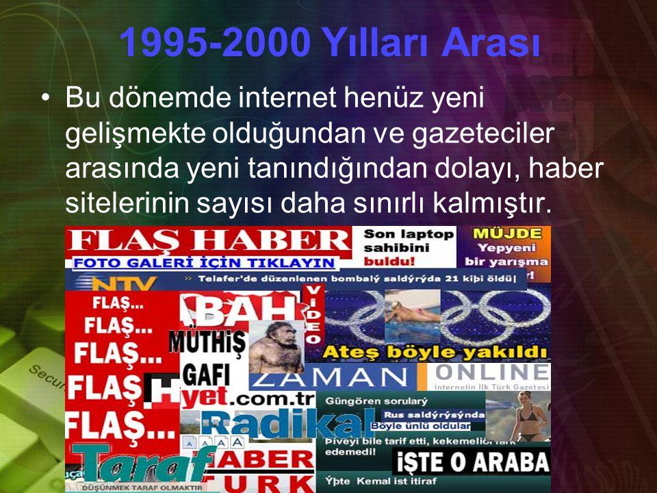 1995-2000 Yılları Arası •B•Bu dönemde internet henüz yeni gelişmekte olduğundan ve gazeteciler arasında yeni tanındığından dolayı, haber sitelerinin sayısı daha sınırlı kalmıştır.