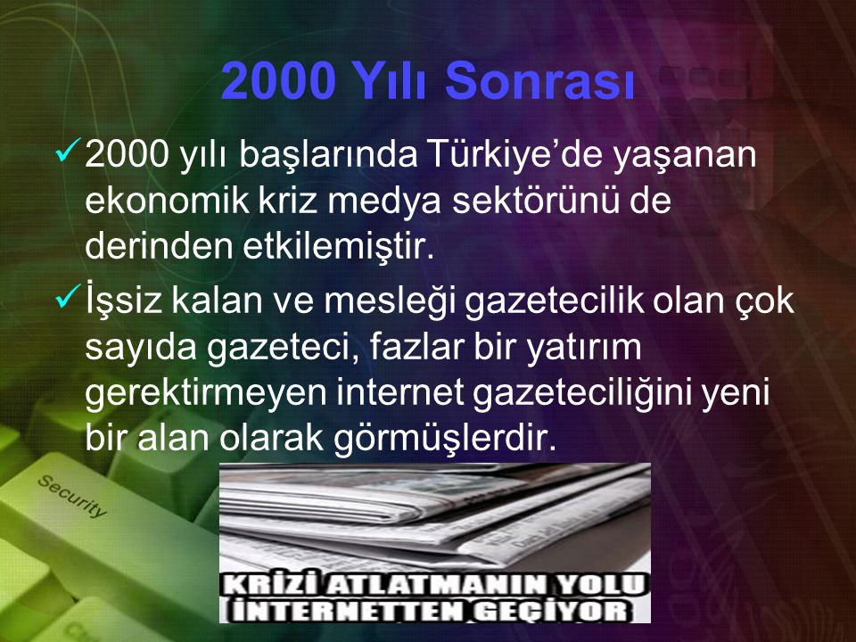 2000 Yılı Sonrası 22000 yılı başlarında Türkiye'de yaşanan ekonomik kriz medya sektörünü de derinden etkilemiştir.