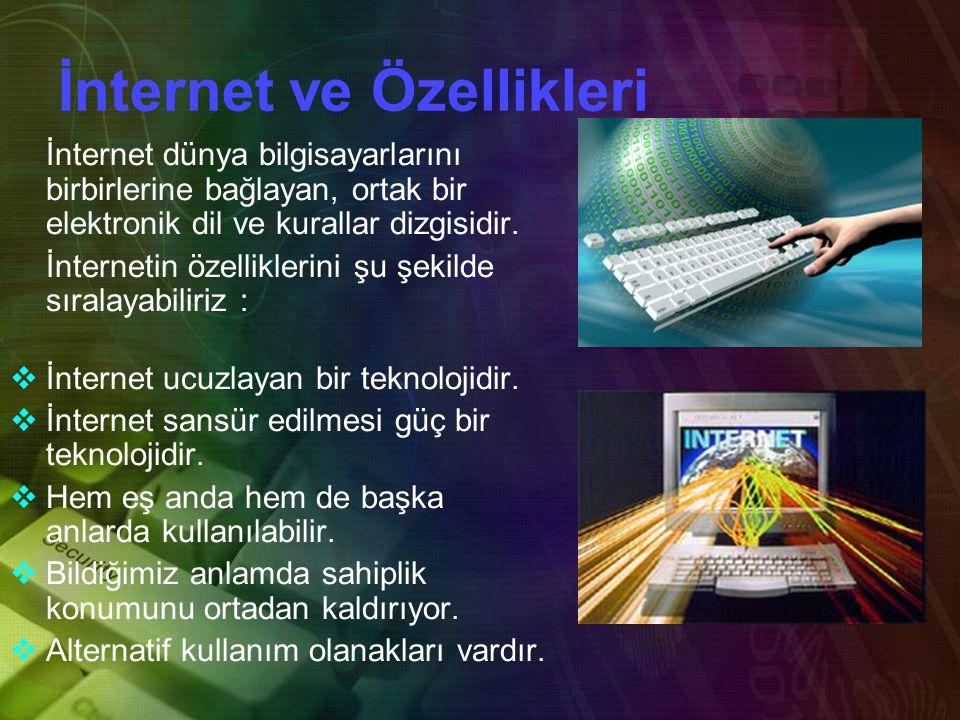 İnternet ve Özellikleri İnternet dünya bilgisayarlarını birbirlerine bağlayan, ortak bir elektronik dil ve kurallar dizgisidir.