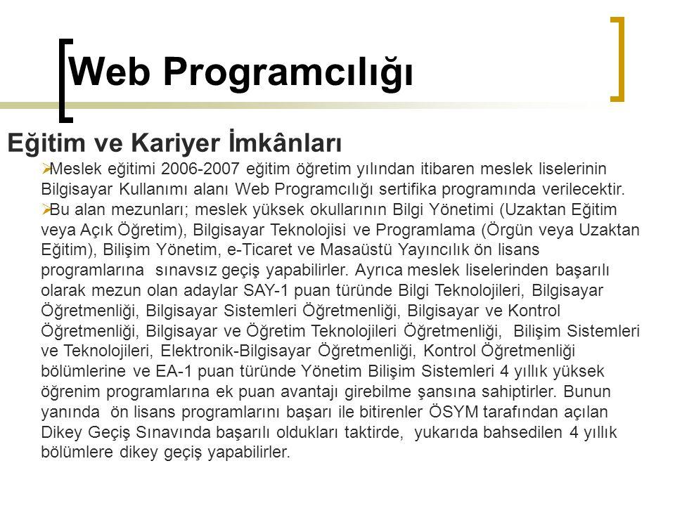 Web Programcılığı Eğitim ve Kariyer İmkânları  Meslek eğitimi 2006-2007 eğitim öğretim yılından itibaren meslek liselerinin Bilgisayar Kullanımı alan