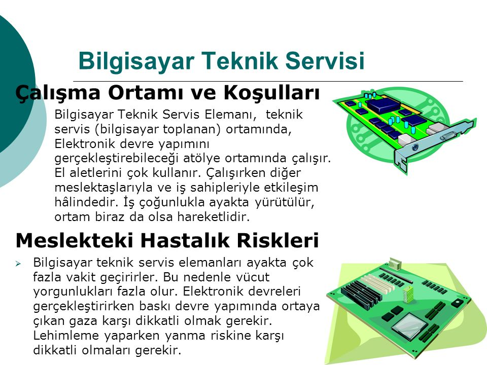 Bilgisayar Teknik Servisi Çalışma Ortamı ve Koşulları  Bilgisayar Teknik Servis Elemanı, teknik servis (bilgisayar toplanan) ortamında, Elektronik de