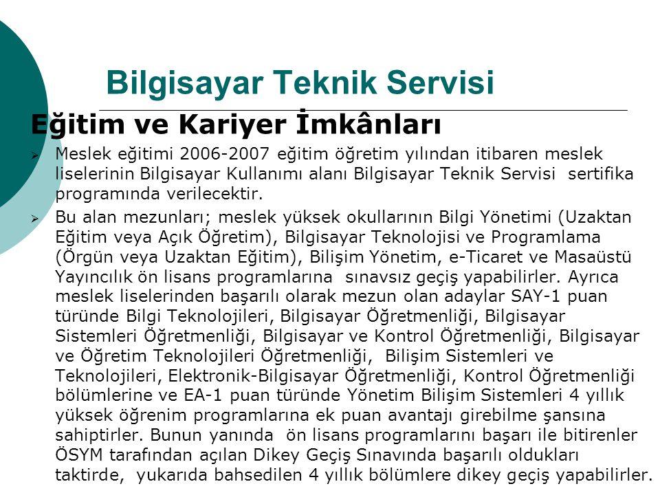 Bilgisayar Teknik Servisi Eğitim ve Kariyer İmkânları  Meslek eğitimi 2006-2007 eğitim öğretim yılından itibaren meslek liselerinin Bilgisayar Kullan