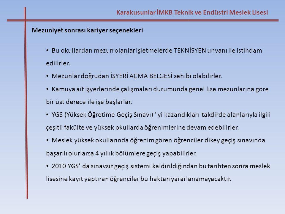 Karakusunlar İMKB Teknik ve Endüstri Meslek Lisesi Mezuniyet sonrası kariyer seçenekleri • Bu okullardan mezun olanlar işletmelerde TEKNİSYEN unvanı i