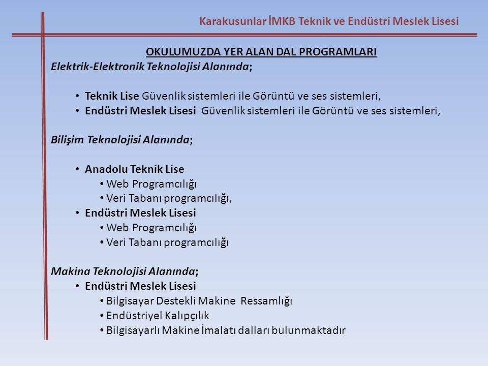 Karakusunlar İMKB Teknik ve Endüstri Meslek Lisesi OKULUMUZDA YER ALAN DAL PROGRAMLARI Elektrik-Elektronik Teknolojisi Alanında; • Teknik Lise Güvenli