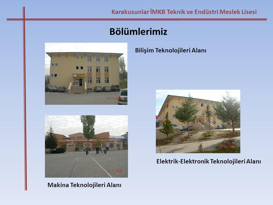 Karakusunlar İMKB Teknik ve Endüstri Meslek Lisesi Bölümlerimiz Bilişim Teknolojileri Alanı Elektrik-Elektronik Teknolojileri Alanı Makina Teknolojile
