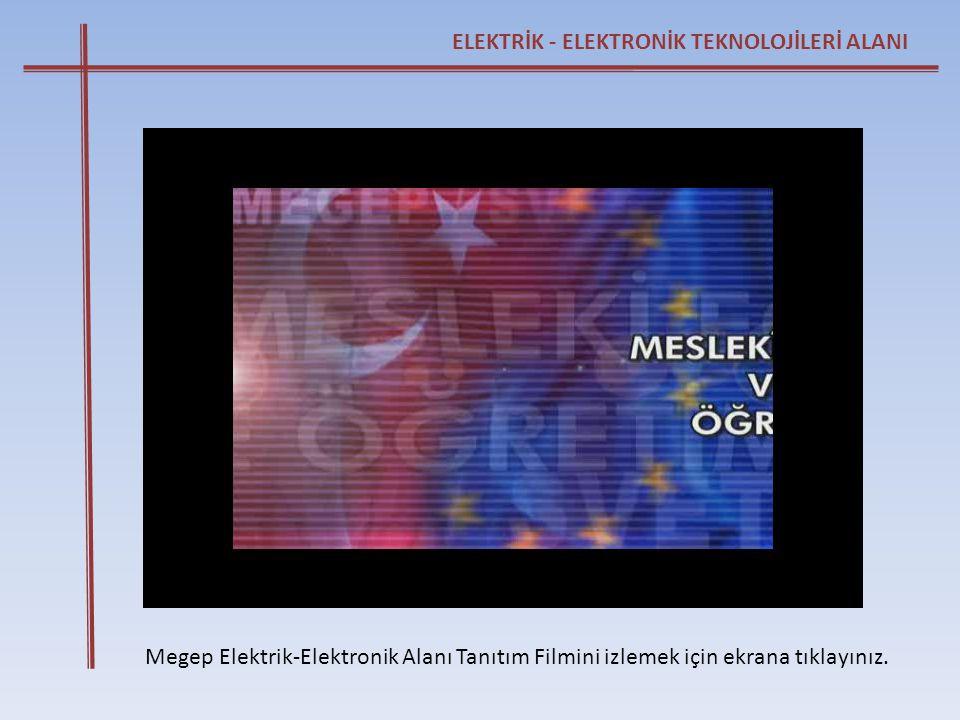 ELEKTRİK - ELEKTRONİK TEKNOLOJİLERİ ALANI Megep Elektrik-Elektronik Alanı Tanıtım Filmini izlemek için ekrana tıklayınız.