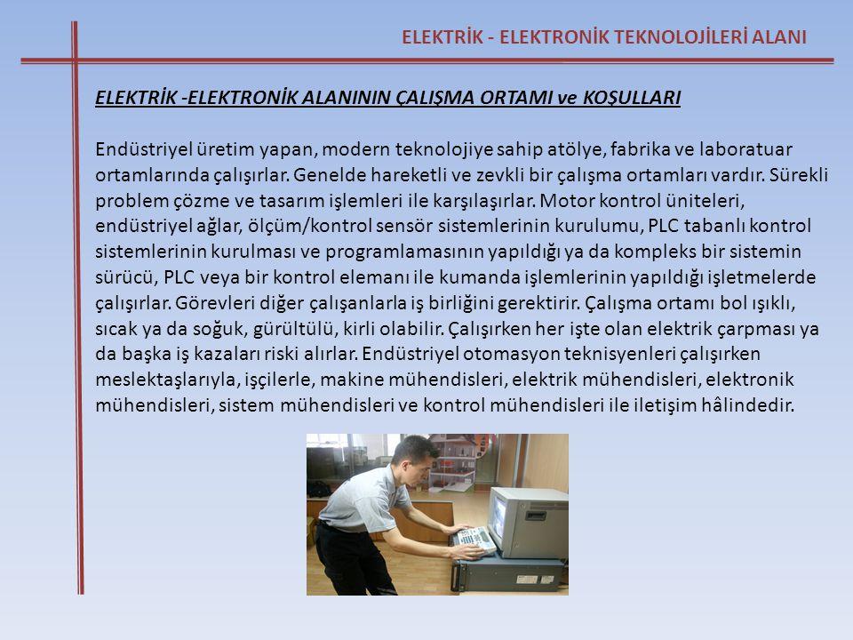 ELEKTRİK - ELEKTRONİK TEKNOLOJİLERİ ALANI ELEKTRİK -ELEKTRONİK ALANININ ÇALIŞMA ORTAMI ve KOŞULLARI Endüstriyel üretim yapan, modern teknolojiye sahip