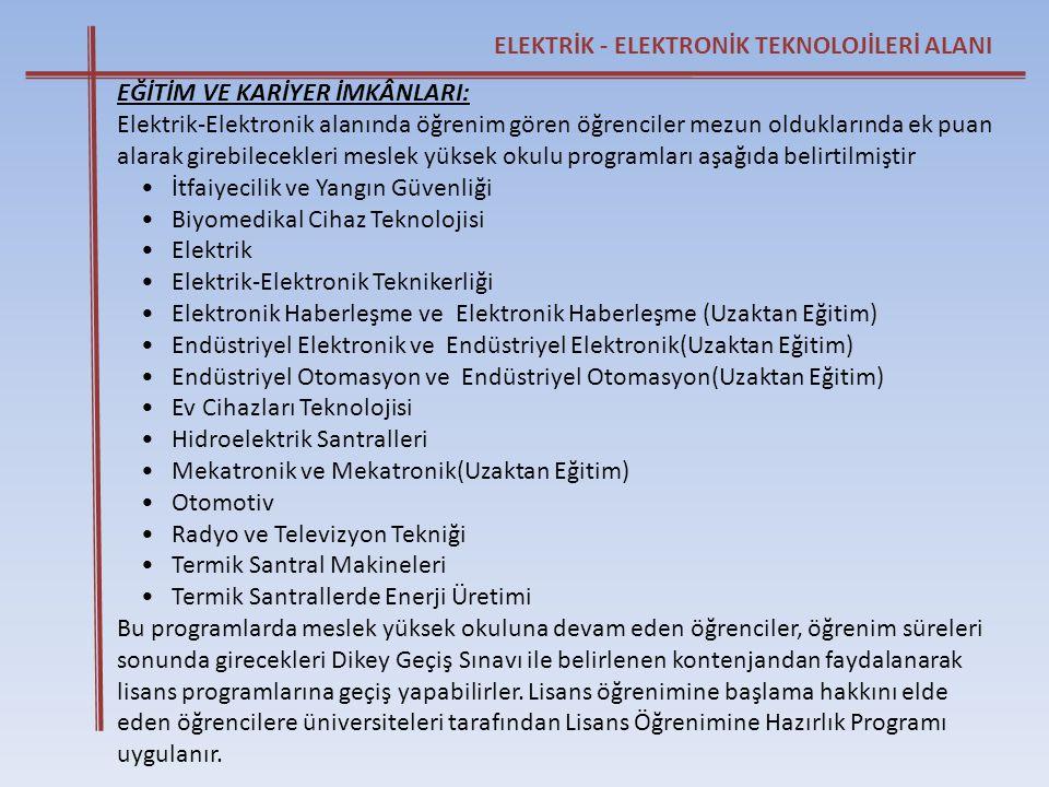 ELEKTRİK - ELEKTRONİK TEKNOLOJİLERİ ALANI EĞİTİM VE KARİYER İMKÂNLARI: Elektrik-Elektronik alanında öğrenim gören öğrenciler mezun olduklarında ek pua