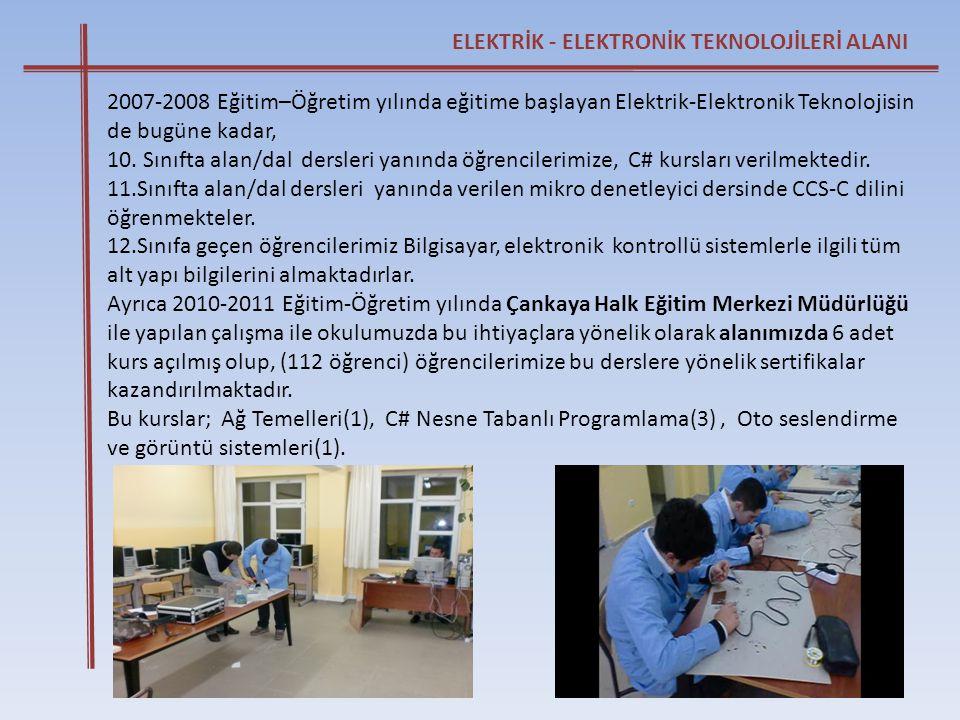 ELEKTRİK - ELEKTRONİK TEKNOLOJİLERİ ALANI 2007-2008 Eğitim–Öğretim yılında eğitime başlayan Elektrik-Elektronik Teknolojisin de bugüne kadar, 10. Sını