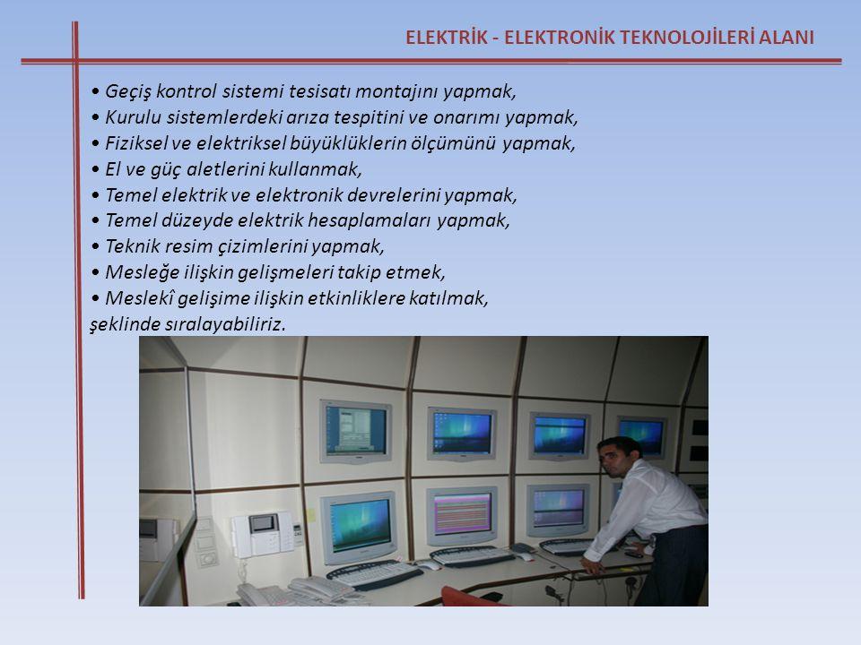ELEKTRİK - ELEKTRONİK TEKNOLOJİLERİ ALANI • Geçiş kontrol sistemi tesisatı montajını yapmak, • Kurulu sistemlerdeki arıza tespitini ve onarımı yapmak,