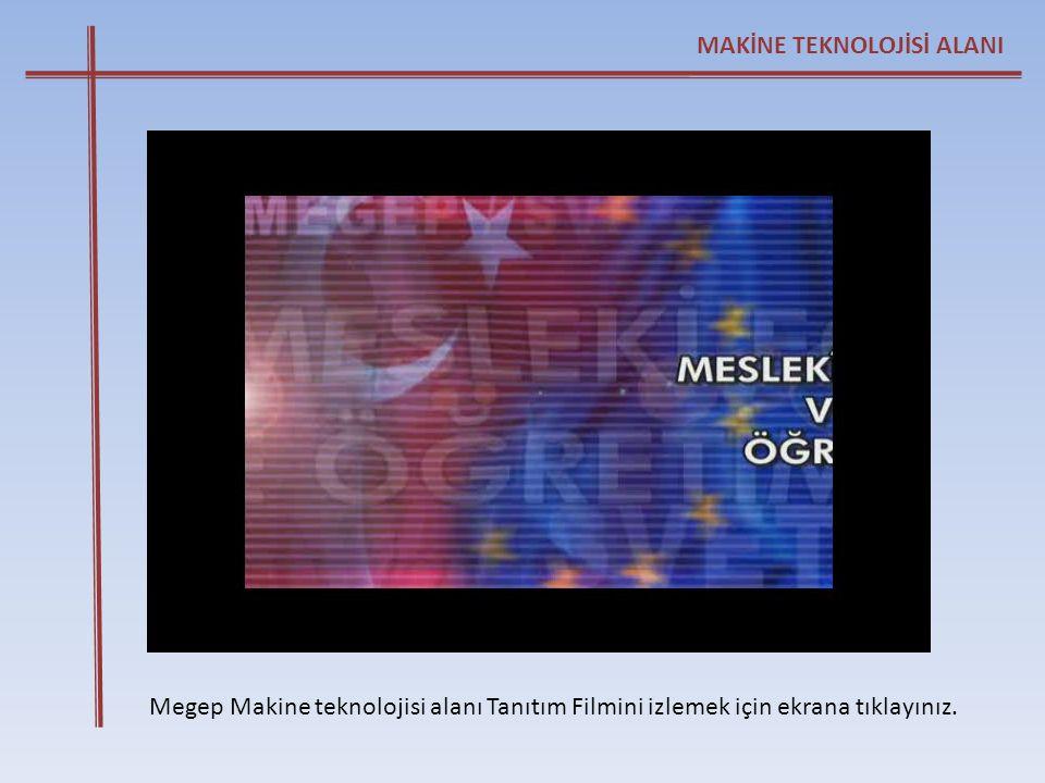 MAKİNE TEKNOLOJİSİ ALANI Megep Makine teknolojisi alanı Tanıtım Filmini izlemek için ekrana tıklayınız.