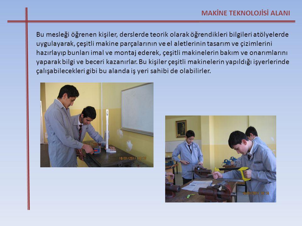 Bu mesleği öğrenen kişiler, derslerde teorik olarak öğrendikleri bilgileri atölyelerde uygulayarak, çeşitli makine parçalarının ve el aletlerinin tasa