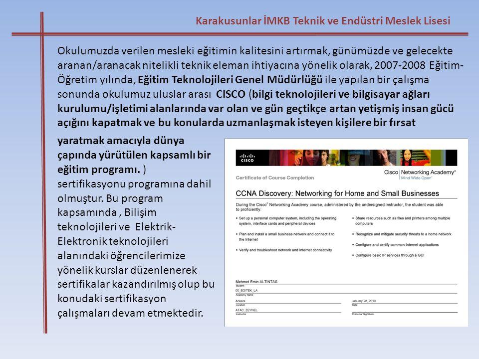 Karakusunlar İMKB Teknik ve Endüstri Meslek Lisesi Okulumuzda verilen mesleki eğitimin kalitesini artırmak, günümüzde ve gelecekte aranan/aranacak nit