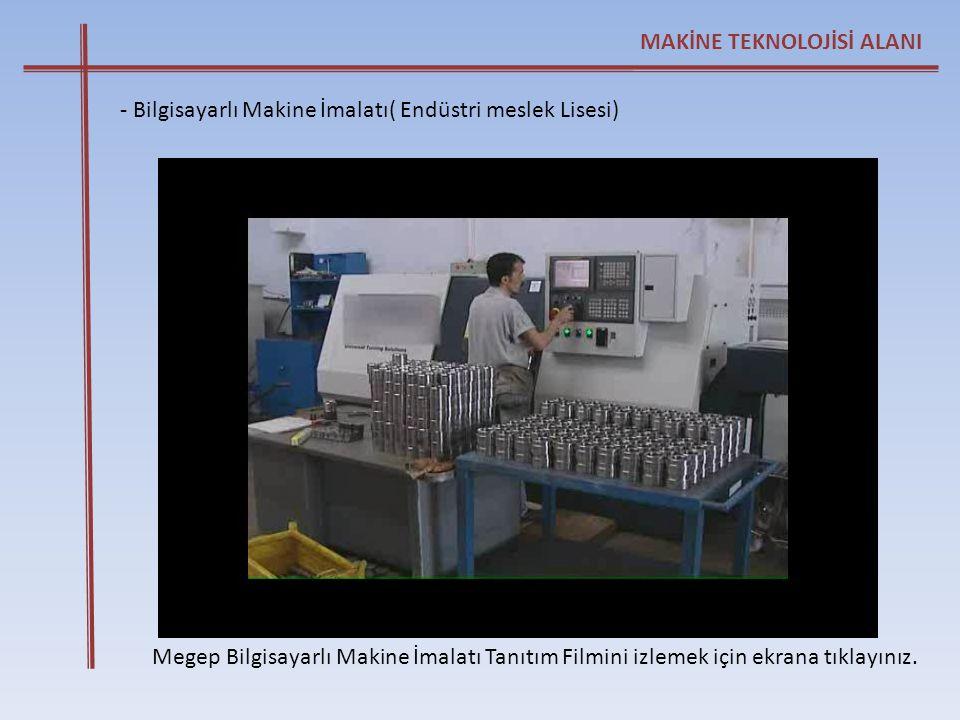 Megep Bilgisayarlı Makine İmalatı Tanıtım Filmini izlemek için ekrana tıklayınız. MAKİNE TEKNOLOJİSİ ALANI - Bilgisayarlı Makine İmalatı( Endüstri mes