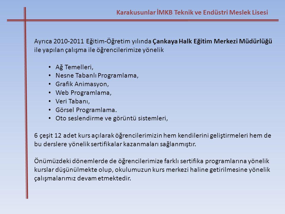 Karakusunlar İMKB Teknik ve Endüstri Meslek Lisesi Ayrıca 2010-2011 Eğitim-Öğretim yılında Çankaya Halk Eğitim Merkezi Müdürlüğü ile yapılan çalışma i