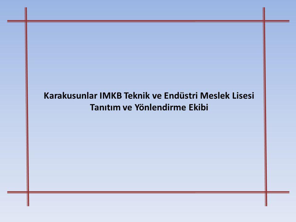 Karakusunlar IMKB Teknik ve Endüstri Meslek Lisesi Tanıtım ve Yönlendirme Ekibi