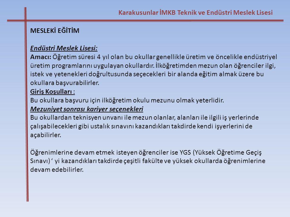 Karakusunlar İMKB Teknik ve Endüstri Meslek Lisesi MESLEKİ EĞİTİM Endüstri Meslek Lisesi: Amacı: Öğretim süresi 4 yıl olan bu okullar genellikle üreti