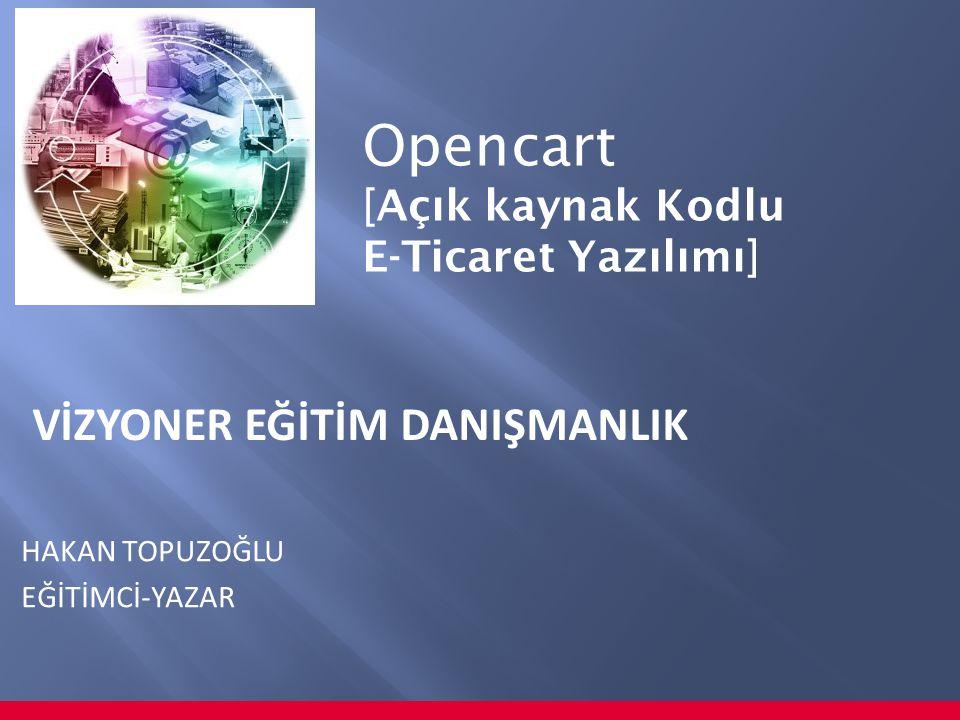 Opencart [Açık kaynak Kodlu E-Ticaret Yazılımı] VİZYONER EĞİTİM DANIŞMANLIK HAKAN TOPUZOĞLU EĞİTİMCİ-YAZAR