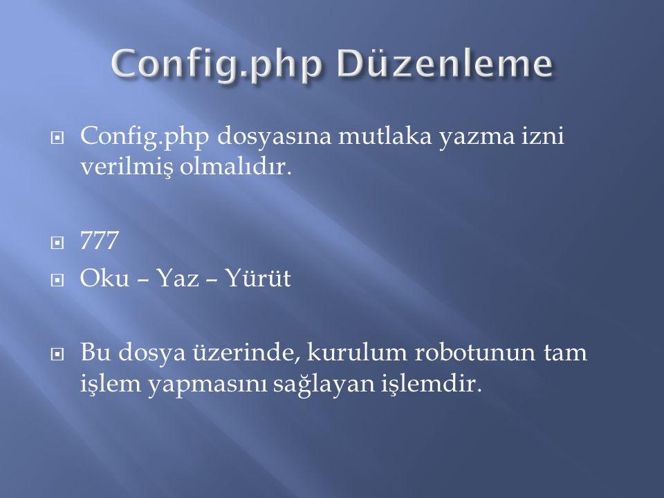  Config.php dosyasına mutlaka yazma izni verilmiş olmalıdır.