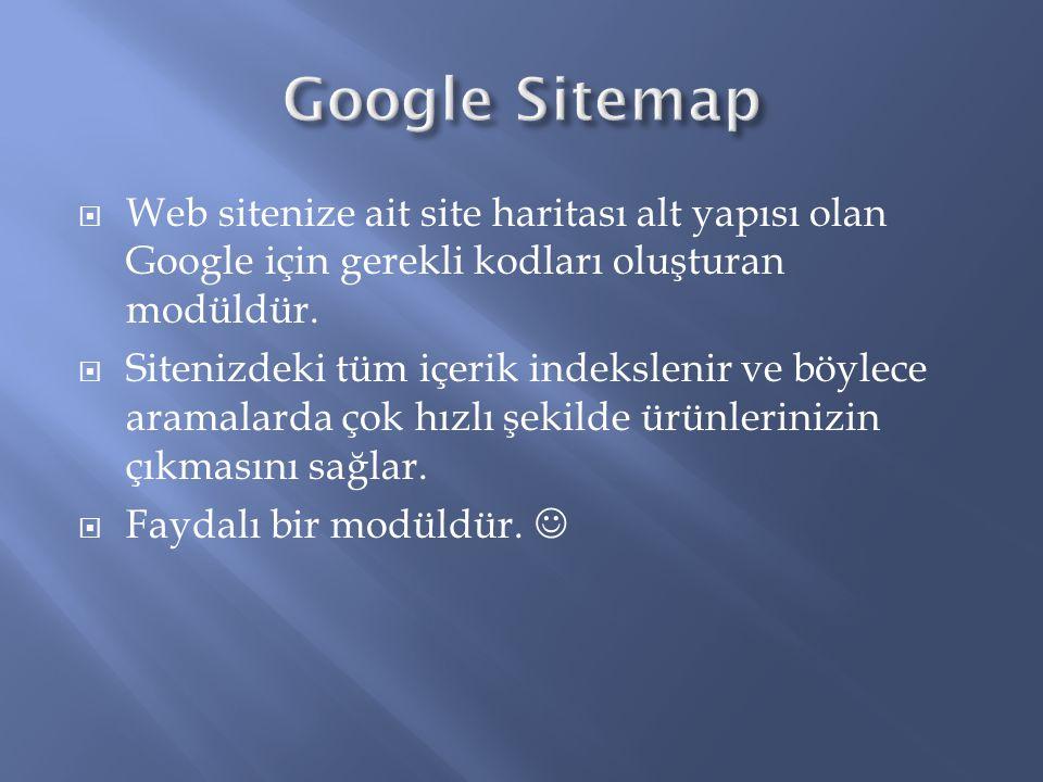  Web sitenize ait site haritası alt yapısı olan Google için gerekli kodları oluşturan modüldür.