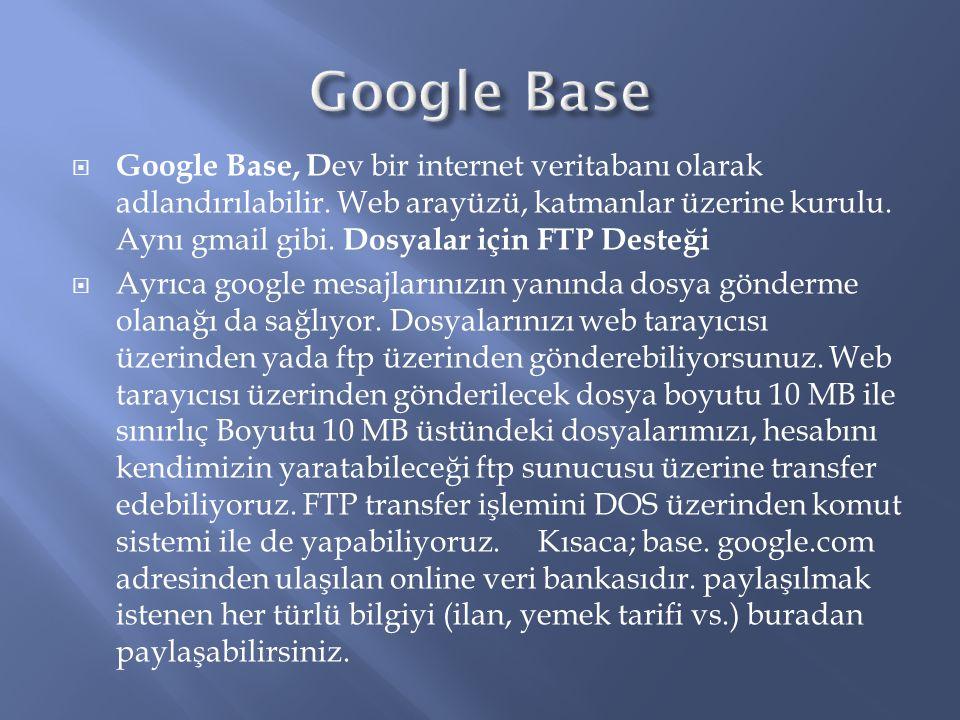  Google Base, D ev bir internet veritabanı olarak adlandırılabilir.