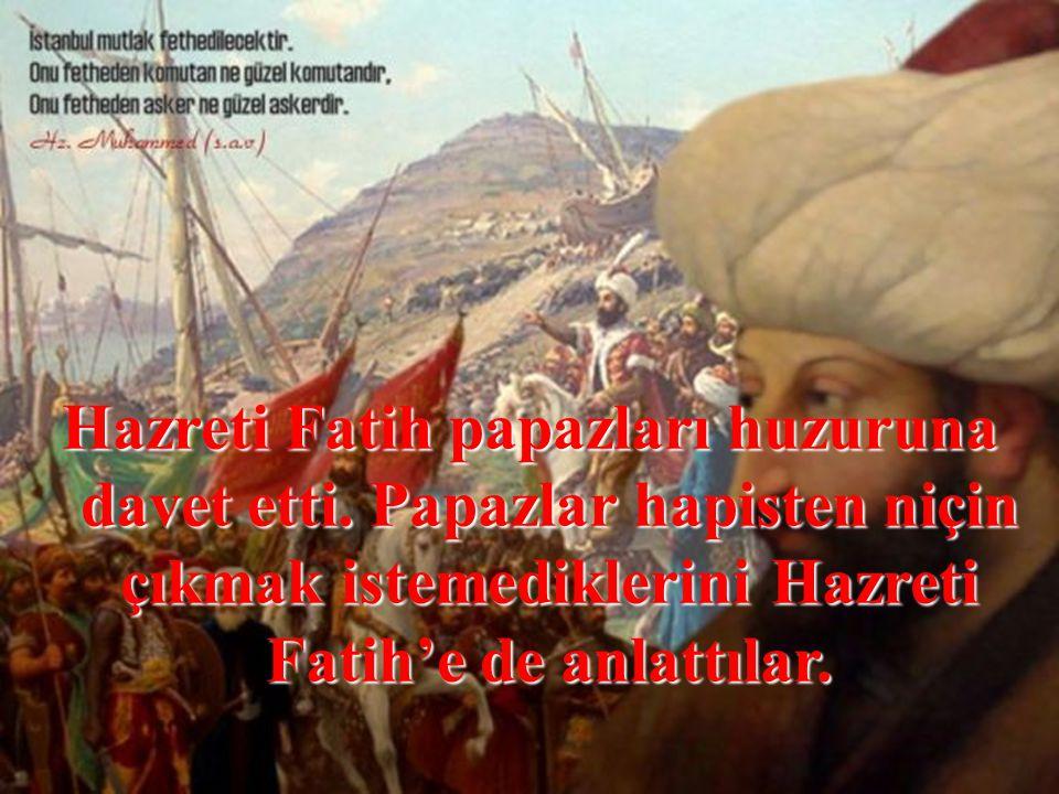 Hazreti Fatih papazları huzuruna davet etti.