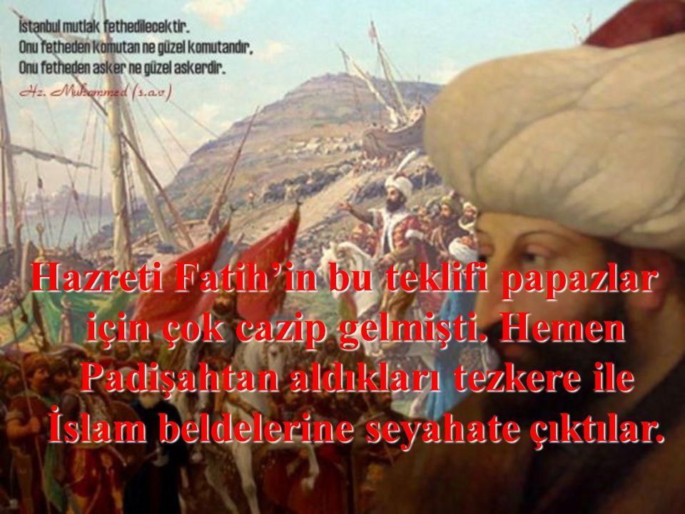Hazreti Fatih'in bu teklifi papazlar için çok cazip gelmişti.