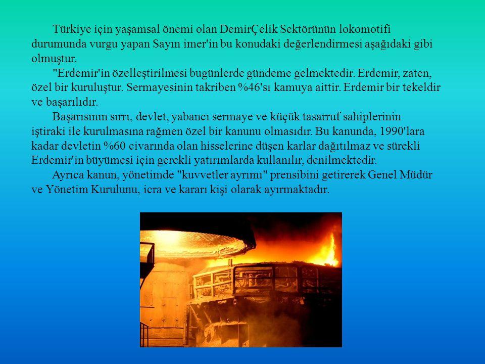 Türkiye için yaşamsal önemi olan DemirÇelik Sektörünün lokomotifi durumunda vurgu yapan Sayın imer'in bu konudaki değerlendirmesi aşağıdaki gibi olmuş