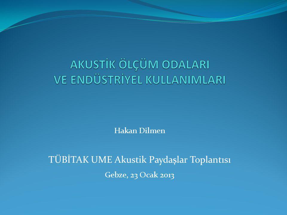 Hakan Dilmen TÜBİTAK UME Akustik Paydaşlar Toplantısı Gebze, 23 Ocak 2013