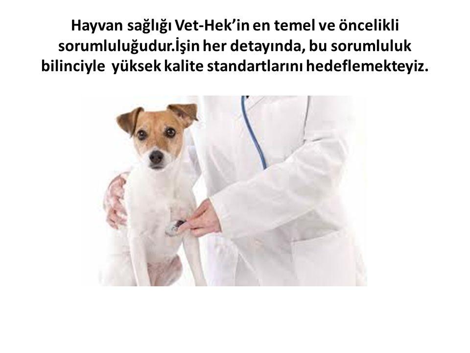 Hayvan sağlığı Vet-Hek'in en temel ve öncelikli sorumluluğudur.İşin her detayında, bu sorumluluk bilinciyle yüksek kalite standartlarını hedeflemekteyiz.
