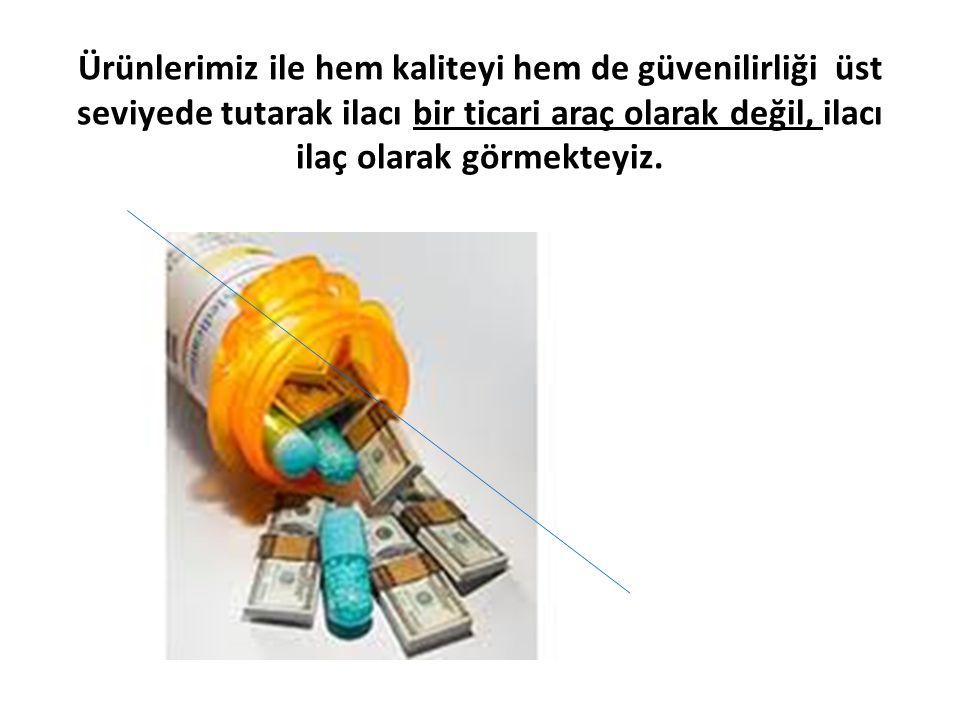 Ürünlerimiz ile hem kaliteyi hem de güvenilirliği üst seviyede tutarak ilacı bir ticari araç olarak değil, ilacı ilaç olarak görmekteyiz.