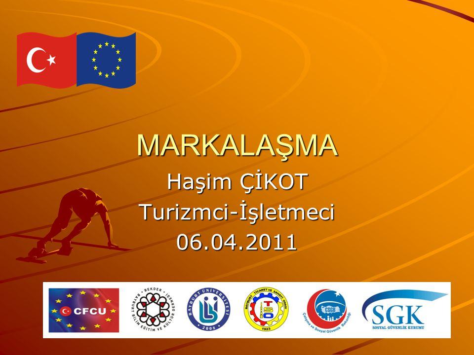 MARKALAŞMA Haşim ÇİKOT Turizmci-İşletmeci06.04.2011