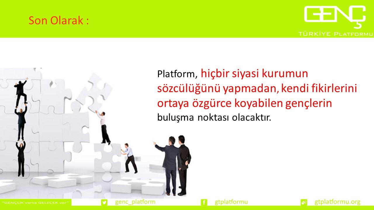 Son Olarak : Platform, hiçbir siyasi kurumun sözcülüğünü yapmadan, kendi fikirlerini ortaya özgürce koyabilen gençlerin buluşma noktası olacaktır.