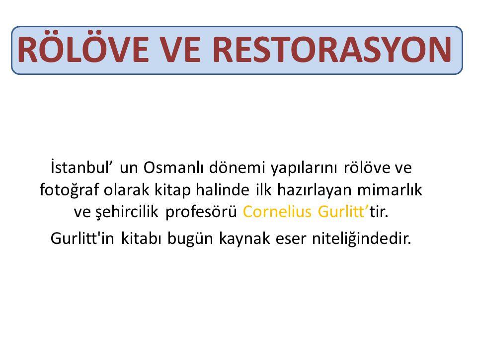 RÖLÖVE VE RESTORASYON İstanbul' un Osmanlı dönemi yapılarını rölöve ve fotoğraf olarak kitap halinde ilk hazırlayan mimarlık ve şehircilik profesörü C