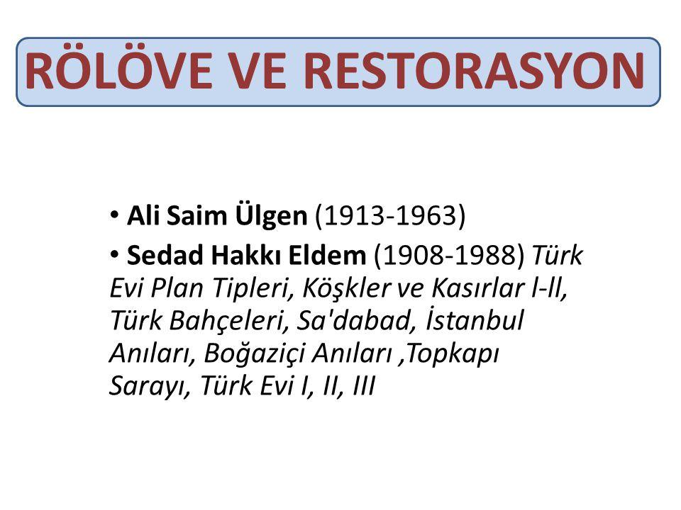 • Ali Saim Ülgen (1913-1963) • Sedad Hakkı Eldem (1908-1988) Türk Evi Plan Tipleri, Köşkler ve Kasırlar l-ll, Türk Bahçeleri, Sa'dabad, İstanbul Anıla