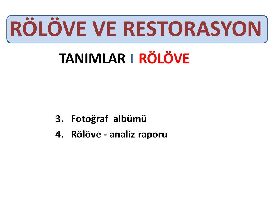 RÖLÖVE VE RESTORASYON 3.Fotoğraf albümü 4.Rölöve - analiz raporu TANIMLARRÖLÖVE
