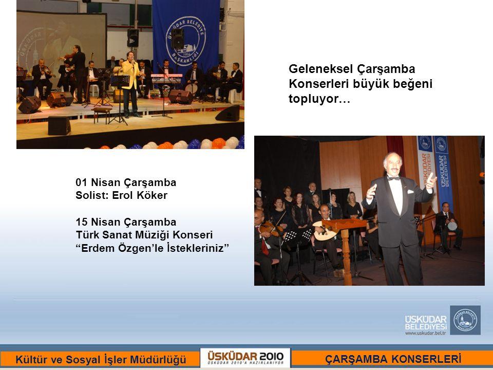BİR ULU RÜYAYI GÖRENLER ŞEHRİ :ÜSKÜDAR Kültür ve Sosyal İşler Müdürlüğü Geleneksel Çarşamba Konserleri büyük beğeni topluyor… 01 Nisan Çarşamba Solist: Erol Köker 15 Nisan Çarşamba Türk Sanat Müziği Konseri Erdem Özgen'le İstekleriniz ÇARŞAMBA KONSERLERİ