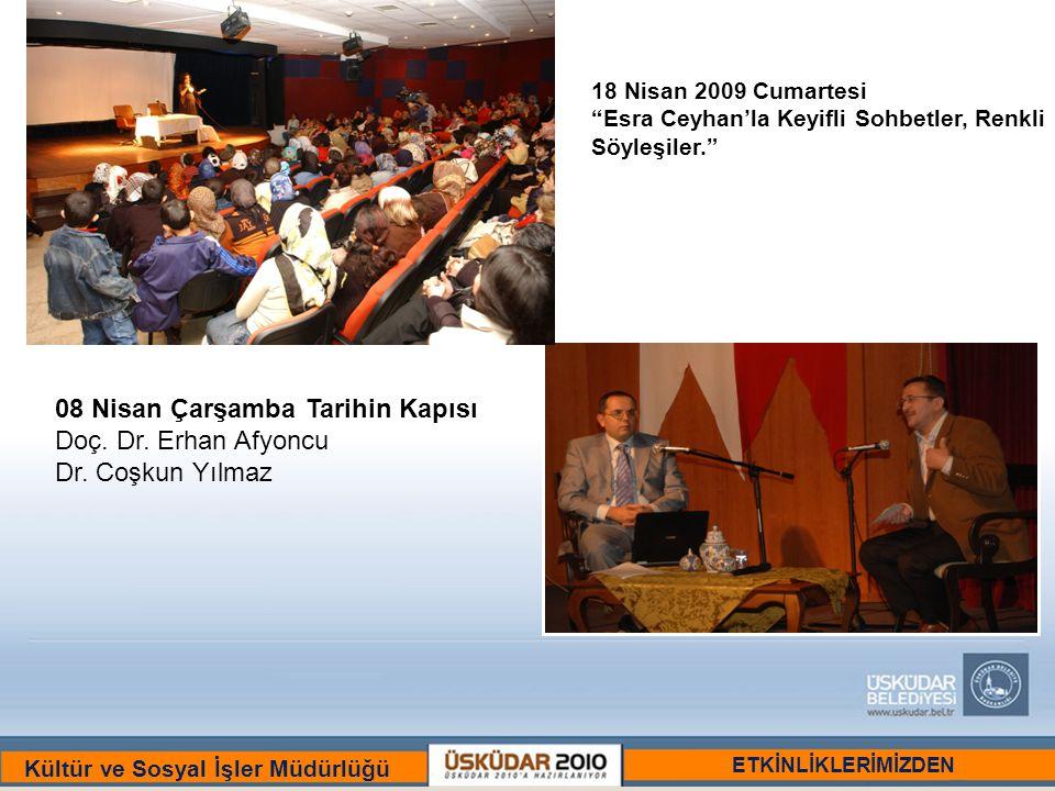BİR ULU RÜYAYI GÖRENLER ŞEHRİ :ÜSKÜDAR Kültür ve Sosyal İşler Müdürlüğü 18 Nisan 2009 Cumartesi Esra Ceyhan'la Keyifli Sohbetler, Renkli Söyleşiler. ETKİNLİKLERİMİZDEN 08 Nisan Çarşamba Tarihin Kapısı Doç.