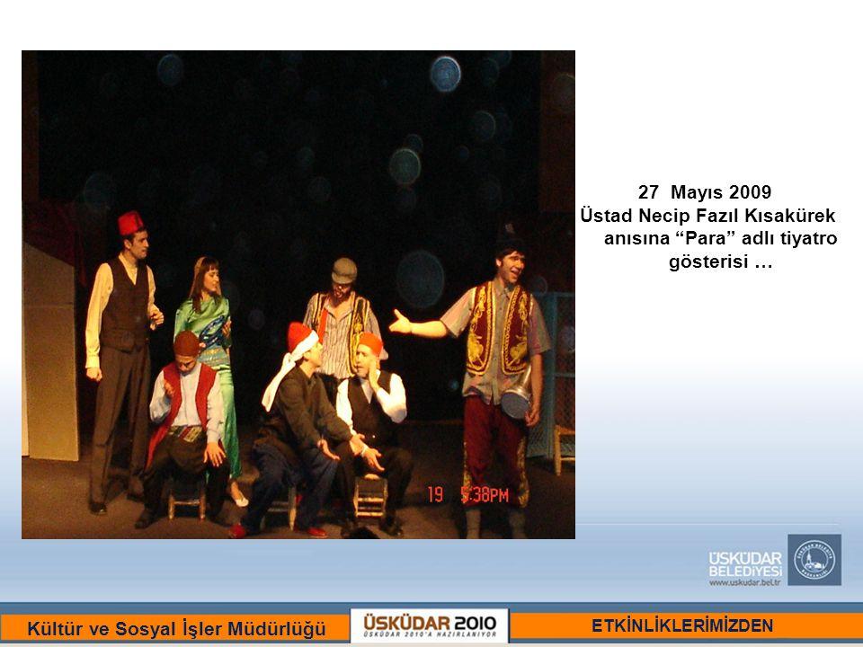 BİR ULU RÜYAYI GÖRENLER ŞEHRİ :ÜSKÜDAR Kültür ve Sosyal İşler Müdürlüğü 27Mayıs 2009 Üstad Necip Fazıl Kısakürek anısına Para adlı tiyatro gösterisi … ETKİNLİKLERİMİZDEN