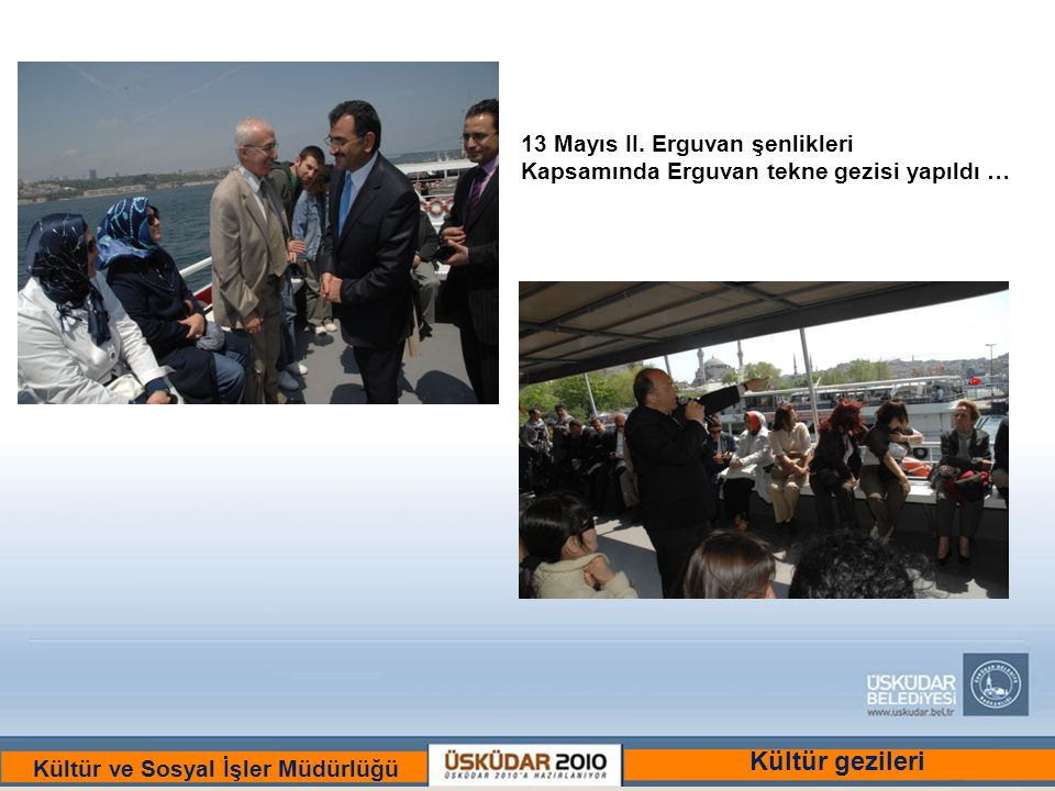 BİR ULU RÜYAYI GÖRENLER ŞEHRİ :ÜSKÜDAR Kültür ve Sosyal İşler Müdürlüğü 13 Mayıs II. Erguvan şenlikleri Kapsamında Erguvan tekne gezisi yapıldı … Kült