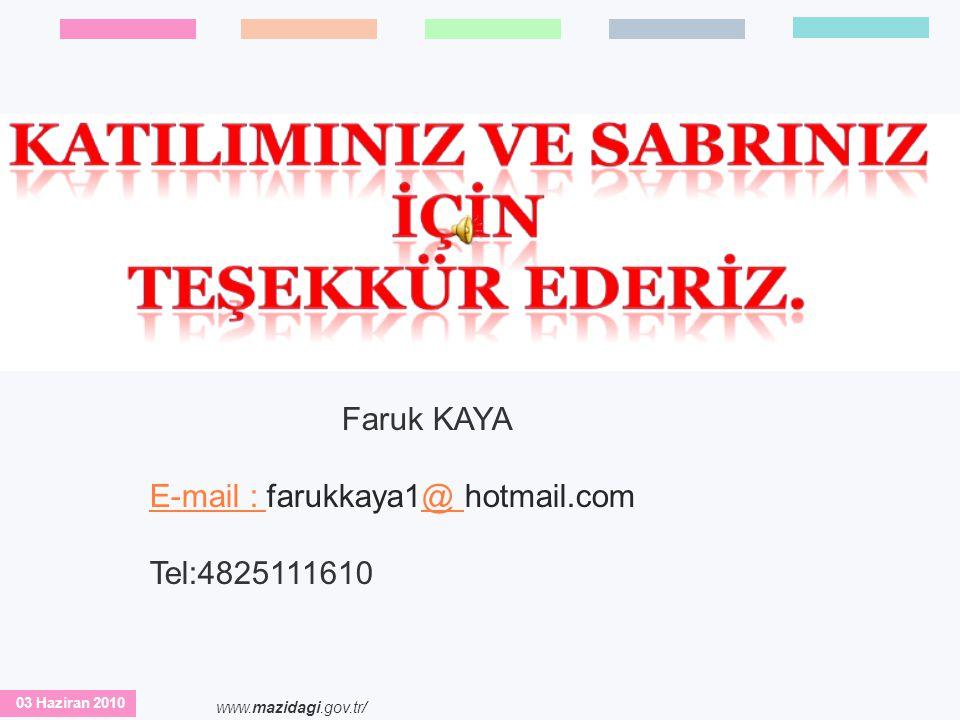 03 Haziran 2010 www.mazidagi.gov.tr/ Faruk KAYA E-mail : E-mail : farukkaya1@ hotmail.com@ Tel:4825111610
