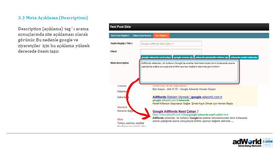 3.3 Meta Açıklama (Description) Description (açıklama) tag ' ı arama sonuçlarında site açıklaması olarak görünür. Bu nedenle google ve ziyaretçiler iç