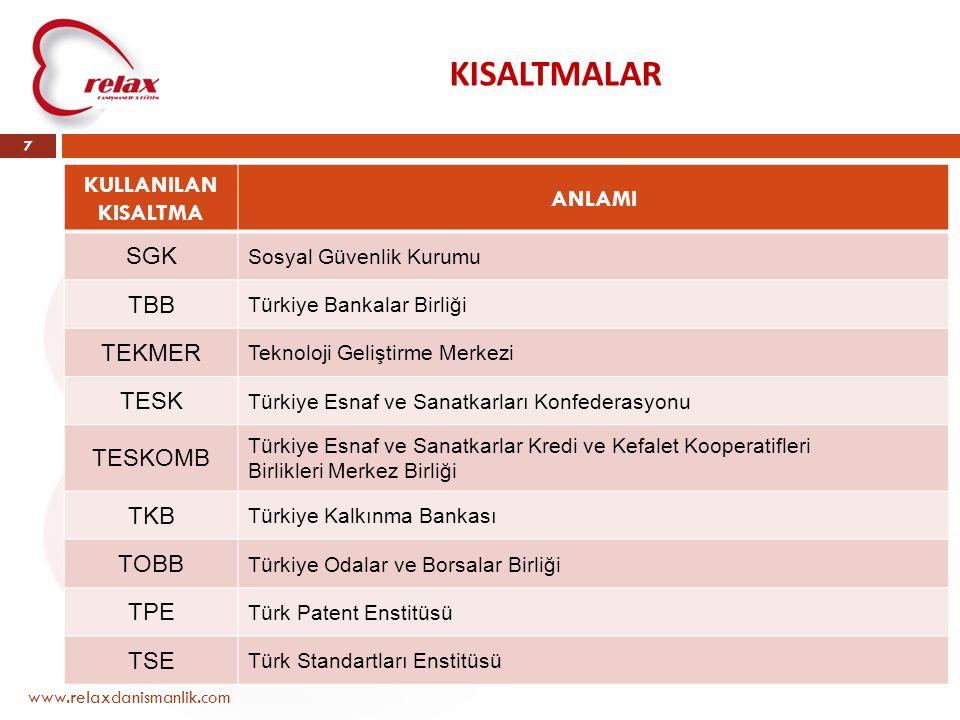 KISALTMALAR www.relaxdanismanlik.com 7 KULLANILAN KISALTMA ANLAMI SGK Sosyal Güvenlik Kurumu TBB Türkiye Bankalar Birliği TEKMER Teknoloji Geliştirme