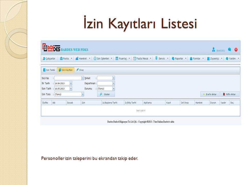 İ zin Kayıtları Listesi Personoller izin taleperini bu ekrandan takip eder.