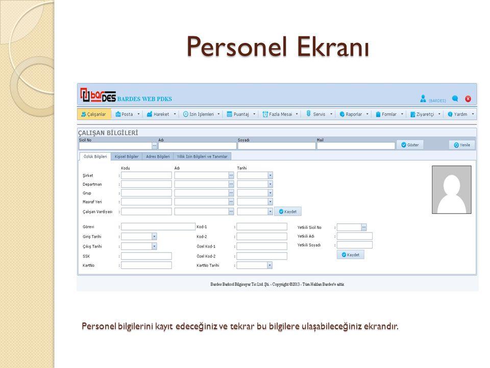 Personel Ekranı Personel bilgilerini kayıt edece ğ iniz ve tekrar bu bilgilere ulaşabilece ğ iniz ekrandır.